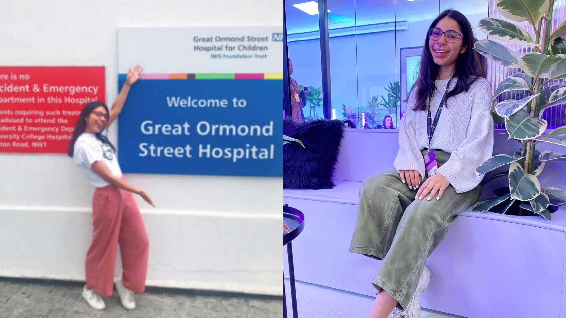 On the right: A woman, early 20s, with long dark hair and glasses, wearing a white jumper, green jeans, and a work lanyard, is sitting on a white bench next to a plant with an office space in the background. On the left: A woman in her late teens, wearing a t-shirt and pink jogging bottoms, points to an NHS sign which says: ''Welcome to Great Ormond Street Hospital''